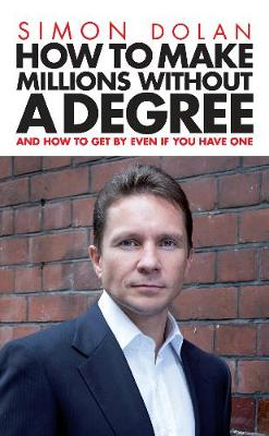 How To Make Millions Without A Degree: And How to Get by Even If You Have One (Paperback)