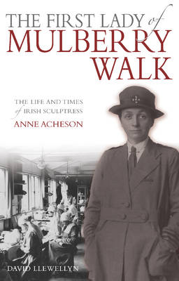 The First Lady of Mulberry Walk: The Life and Times of Irish Sculptress Anne Acheson (Hardback)