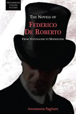 The novels of Federico De Roberto: From Naturalism to Modernism (Paperback)