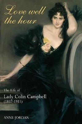 Love Well The Hour: The Life of Lady Colin Campbell (1857-1911) (Paperback)