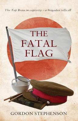 The Fatal Flag: The Top Brass in captivity: a Brigadier tells all (Paperback)