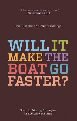 Will It Make The Boat Go Faster?: Olympic-winning strategies for everyday success (Paperback)