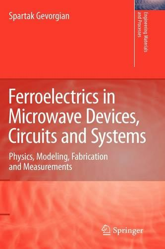 Ferroelectrics in Microwave Devices, Circuits and Systems: Physics, Modeling, Fabrication and Measurements - Engineering Materials and Processes (Hardback)