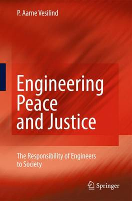 Engineering Peace and Justice: The Responsibility of Engineers to Society (Hardback)
