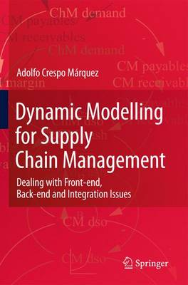 Dynamic Modelling for Supply Chain Management: Dealing with Front-end, Back-end and Integration Issues (Hardback)