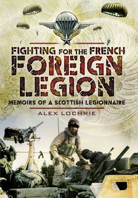 Fighting for the French Foreign Legion: Memoirs of a Scottish Legionnaire (Hardback)