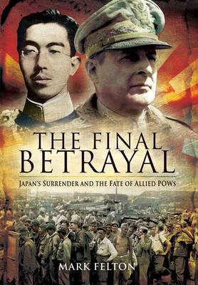 Final Betrayal: Mountbatten, Macarthur and the Tragedy of the Japanese Pows (Hardback)