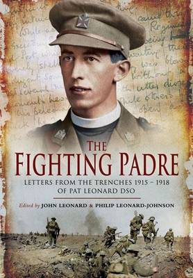 Fighting Padre: Pat Leonard's Letters from the Trenches 1915-1918 (Hardback)