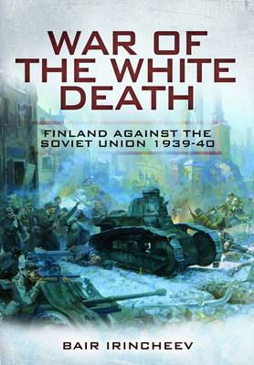 War of the White Death: Finland Against the Soviet Union 1939-40 (Hardback)