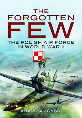 The Forgotten Few: The Polish Air Force in World War II (Paperback)