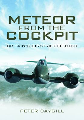 Meteor from the Cockpit: Britain's First Jet Fighter (Hardback)