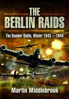 Berlin Raids: the Bomber Battle, Winter 1943-1944 (Hardback)