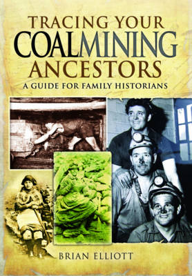 Tracing Your Coalmining Ancestors: A Guide for Family Historians (Paperback)