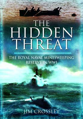 Hidden Threat, The: Mines and Minesweeping in Wwi (Hardback)
