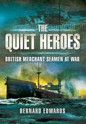 Quiet Heroes: British Merchant Seamen at War, 1939-1945 (Paperback)