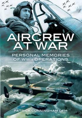 Aircrew at War: Personal Memories of WWII Operations (Hardback)