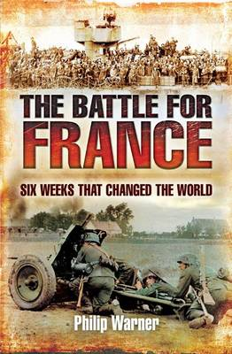 Battle for France: Six Weeks that Changed the World (Hardback)