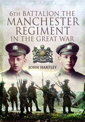 6th Battalion, the Manchester Regiment in the Great War (Hardback)
