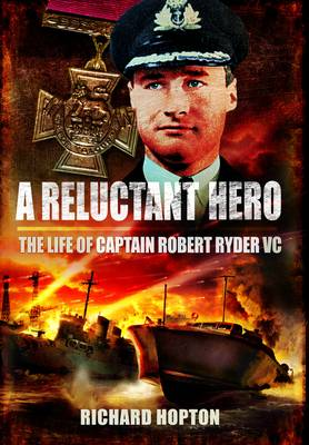 Reluctant Hero: The Life of Captain Robert Ryder VC (Hardback)