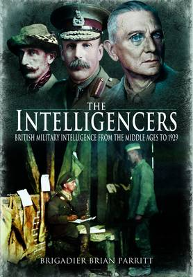 The Intelligencers: British Military Intelligence from the Middle Ages to 1929 (Hardback)