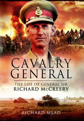 The Last Great Cavalryman: The Life of General Sir Richard McCreery Commander Eigth Army (Hardback)