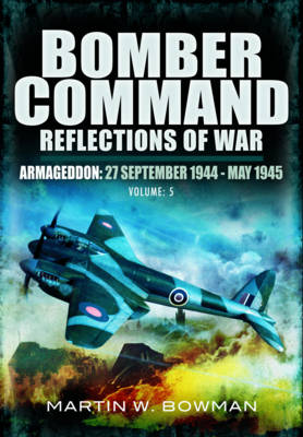 Bomber Command: Reflections of War: Volume 5: Armegeddon (Hardback)