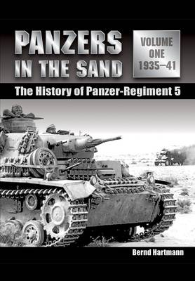 Panzers in the Sand Volume One: the History of the Panzer Regiment 5 (Hardback)