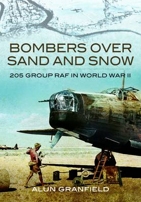 Bombers Over Sand and Snow: 205 Group Raf in World War Ii (Hardback)