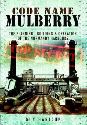 Code Name Mulberry: The Planning Building and Operation of the Normandy Harbours (Paperback)
