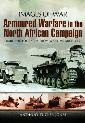 Armoured Warfare in the North African Campaign: Iamges of War (Paperback)