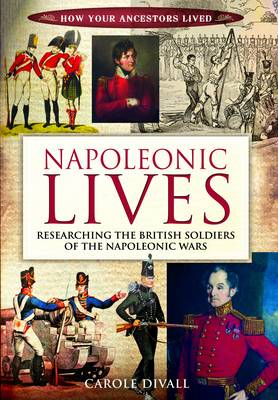 Napoleonic Lives: Researching the British Soldiers of the Napoleonic Wars (Paperback)