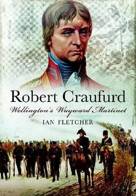 Robert Craufurd: Wellington's Wayward Martinet (Hardback)