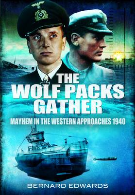 Wolf Packs Gather: Mayhem in the Western Approaches 1940 (Hardback)