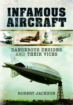 Infamous Aircraft: Dangerous Designs and Their Vices (Paperback)