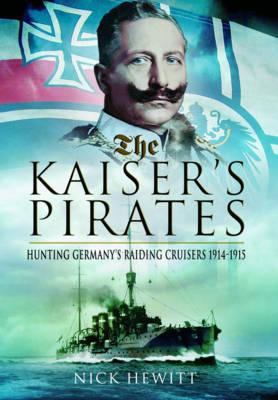 Kaiser's Pirates: Hunting Germany's Raiding Cruisers 1914-1915 (Hardback)