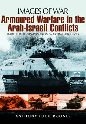 Armoured Warfare in the Arab-Israeli Conflicts (Paperback)