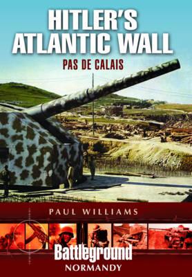 Hitler's Atlantic Wall: Pas de Calais (Paperback)