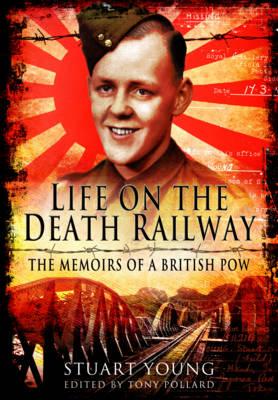 Life on the Death Railway: The Memoirs of a British P.O.W. (Hardback)