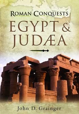 Roman Conquests: Egypt and Judaea - Roman Conquests (Hardback)