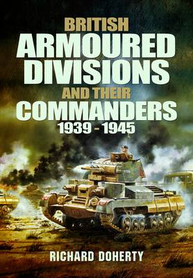 British Armoured Divisions and Their Commanders, 1939-1945 (Hardback)