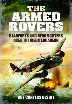 Armed Rovers: Beauforts and Beaufighters Over the Mediterranean (Hardback)