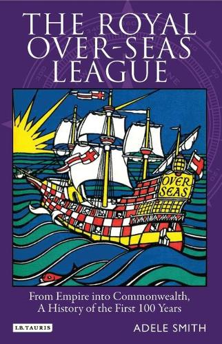 The Royal Over-seas League: From Empire into Commonwealth, a History of the First 100 Years (Paperback)