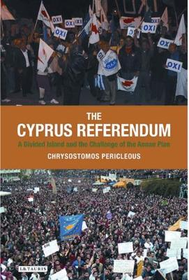 The Cyprus Referendum: A Divided Island and the Challenge of the Annan Plan - International Library of Twentieth Century History v. 26 (Hardback)