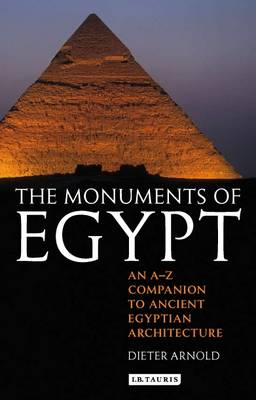 The Monuments of Egypt: An A-Z Companion to Ancient Egyptian Architecture (Paperback)