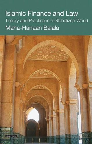Islamic Finance and Law: Theory and Practice in a Globalized World - International Library of Economics v. 5 (Hardback)