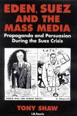 Eden, Suez and the Mass Media: Propaganda and Persuasion During the Suez Crisis (Paperback)