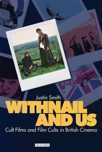 Withnail and Us: Cult Films and Film Cults in British Cinema (Paperback)