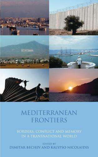 Mediterranean Frontiers: Borders, Conflict and Memory in a Transnational World - Library of International Relations v. 46 (Hardback)