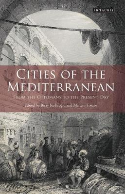Cities of the Mediterranean: From the Ottomans to the Present Day - Library of Ottoman Studies (Hardback)