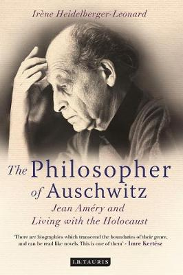 The Philosopher of Auschwitz: Jean Amery and Living with the Holocaust (Hardback)